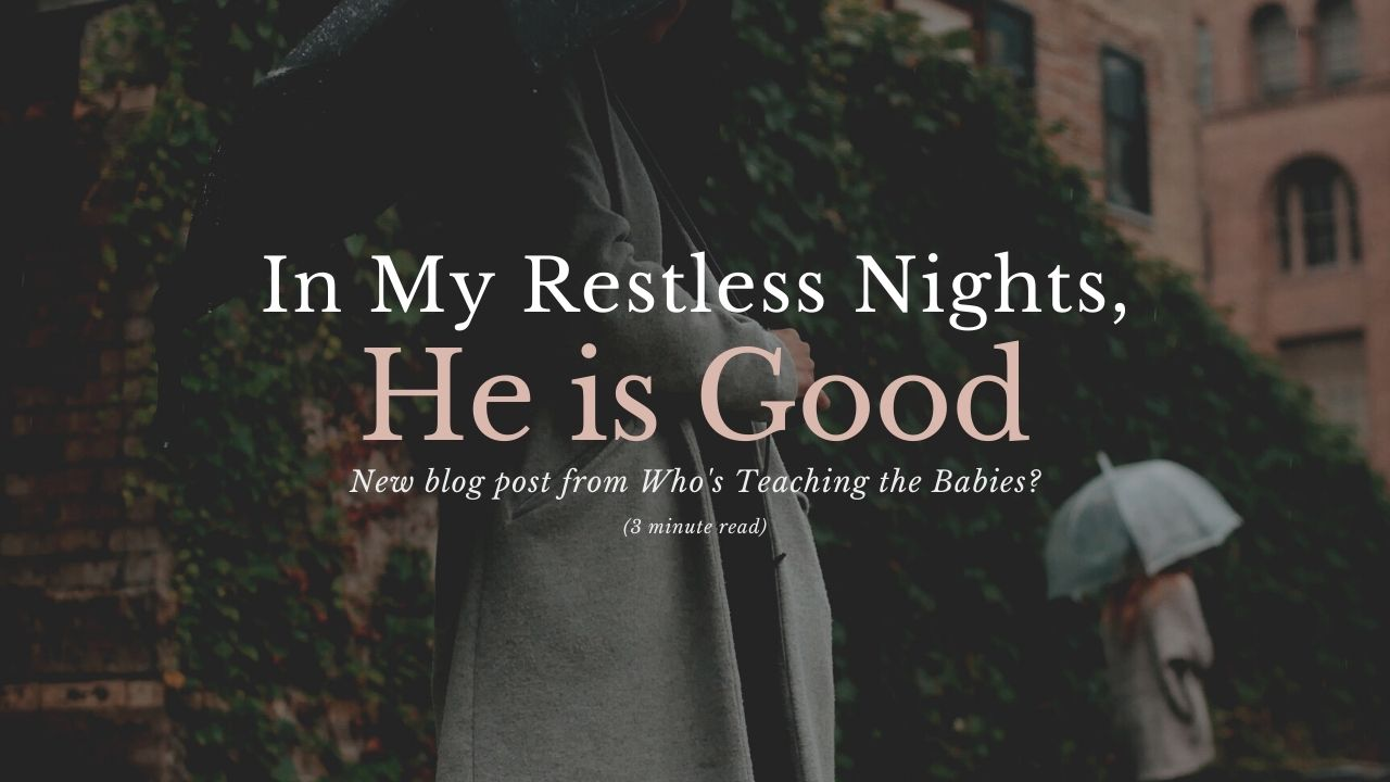 In My Restless Nights He is Good