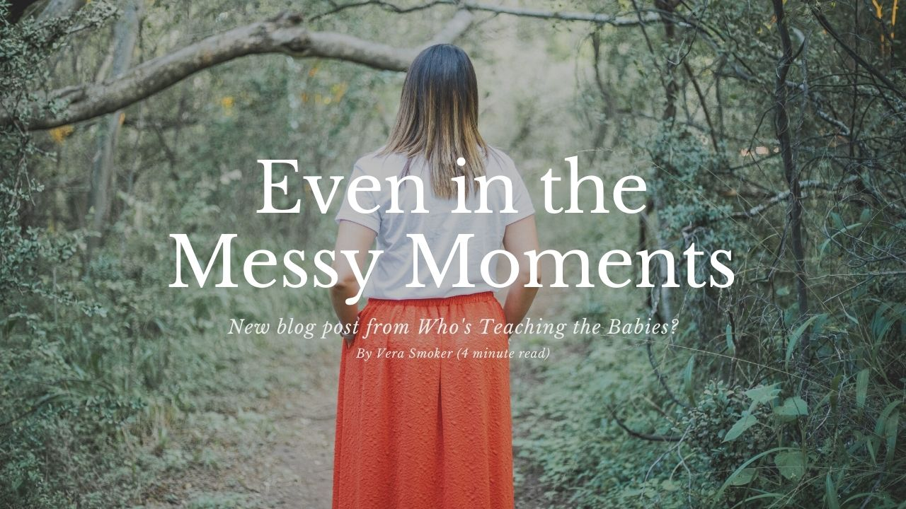 Even in the Messy Moments