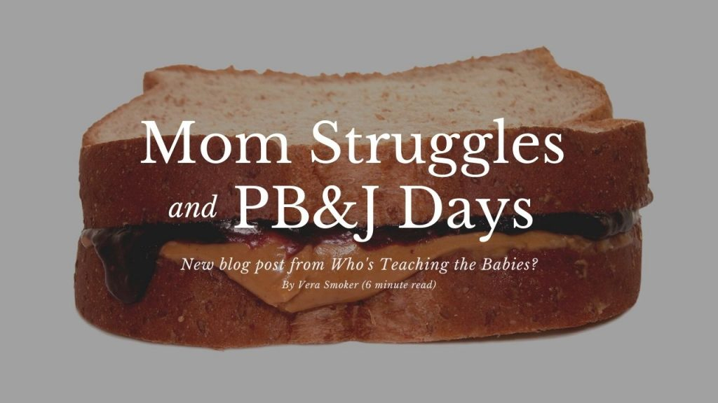 Mom Struggles and PB&J Days