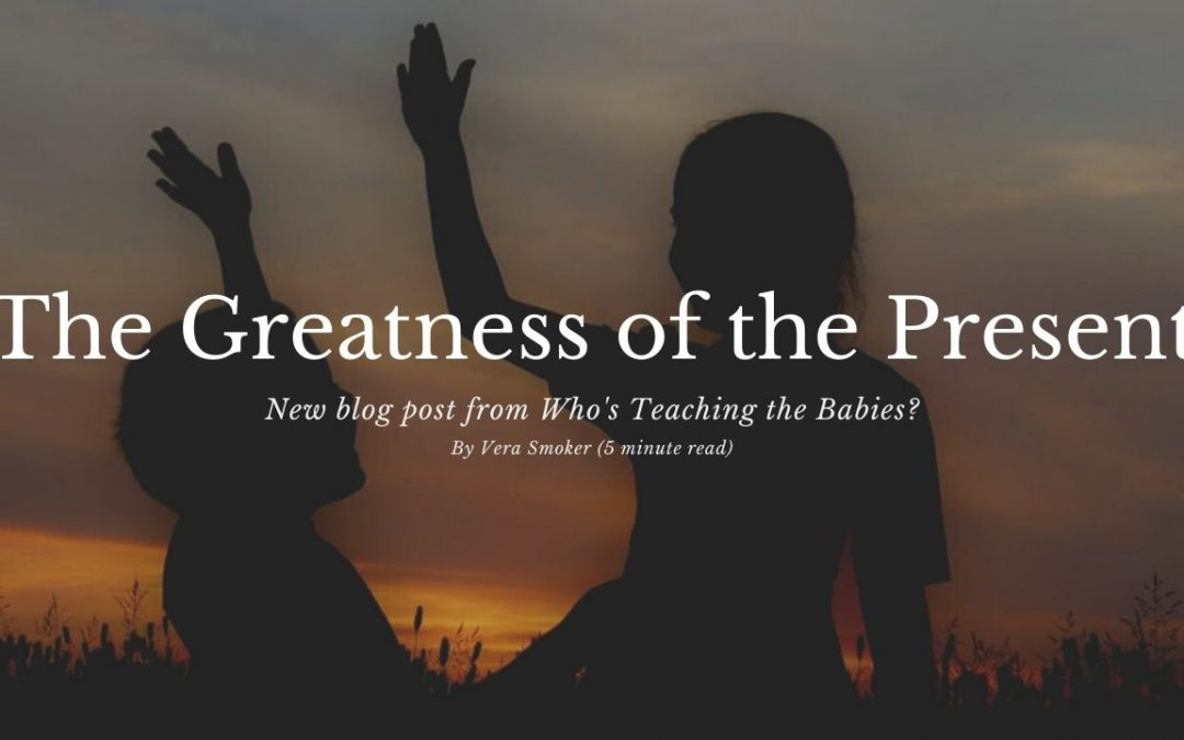 The Greatness of the Present