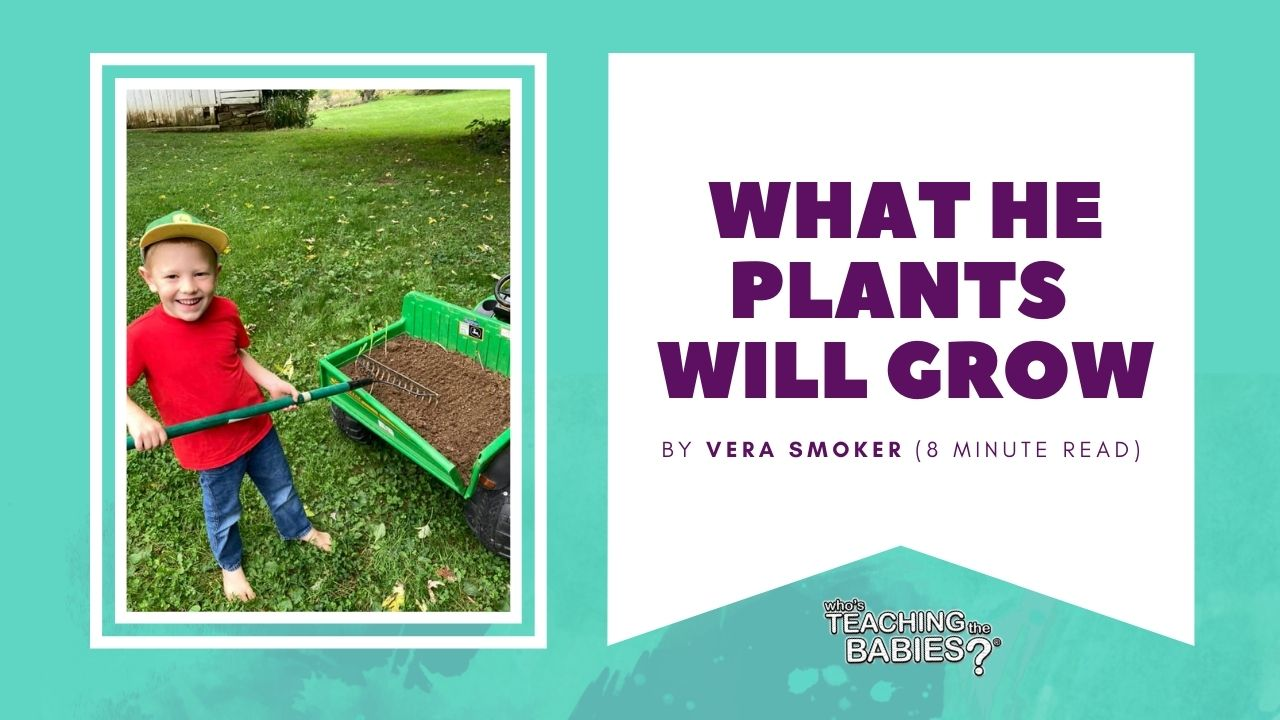 What He Plants Will Grow